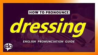 How to pronounce / say dressing what is the meaning definition of learn or speak english words and expand your vocabulary. practice ...