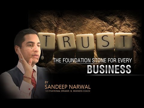 Trust - The Foundation Stone for Every Business | Sandeep Narwal