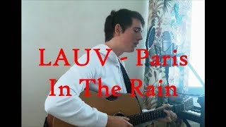 Video LAUV - Paris In The Rain - Cover download MP3, 3GP, MP4, WEBM, AVI, FLV Mei 2018