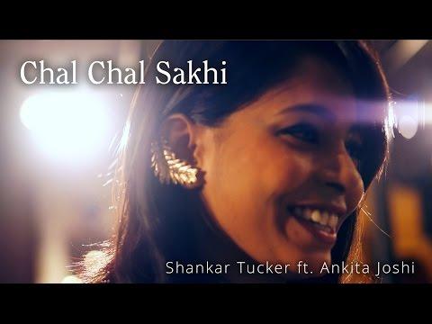 Chal Chal Sakhi - Shankar Tucker (ft. Ankita Joshi) (Original)   Music Video