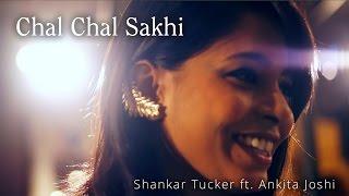Chal Chal Sakhi - Shankar Tucker (ft. Ankita Joshi) (Original) | Music Video
