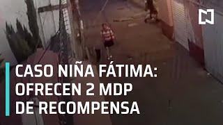 Caso Fátima: Ofrecen 2 MDP de recompensa por mujer que se llevó a niña - Noticias con Karla Iberia