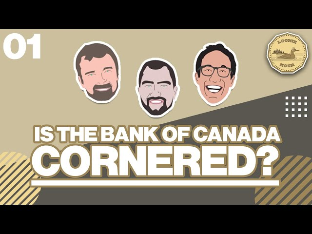 Is The Bank of Canada Cornered? The Loonie Hour Episode 1