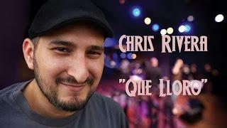 Chris Rivera - Que Lloro
