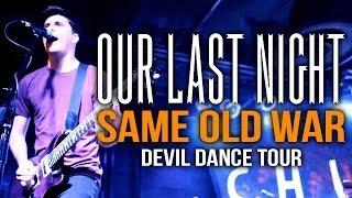 "Our Last Night - ""Same Old War"" LIVE! Devil Dance Tour"