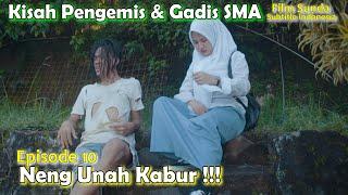 Download Mp3 Kisah Pengemis & Gadis Sma Eps. 10 Neng Unah Kabur  Film Sunda    Aden Alfur
