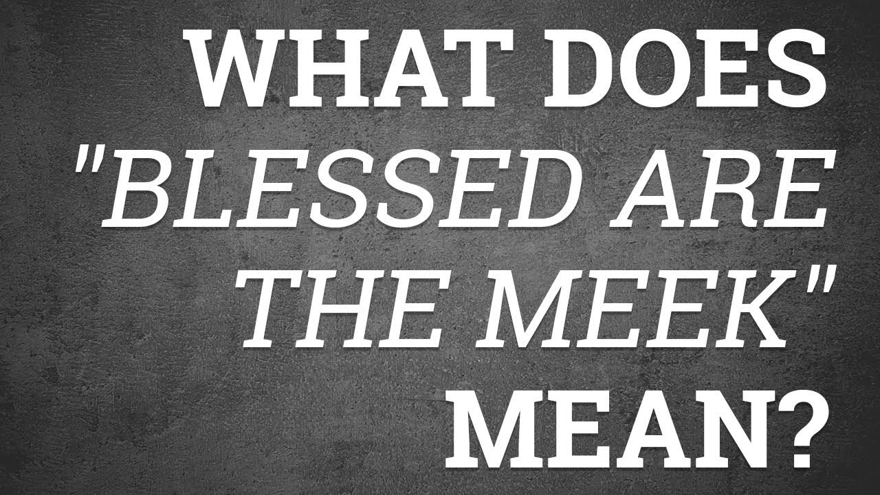 Blessed Are The Meek: Meaning and Significance of Matthew 5:5
