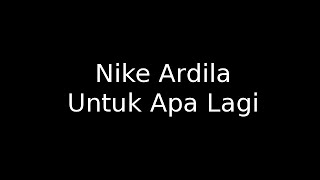 Nike Ardila -  Untuk Apa Lagi