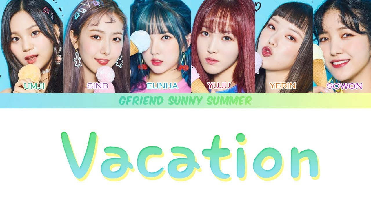 GFRIEND (여자친구) - Vacation [Lyrics Color Coded Han/Rom/Eng ...