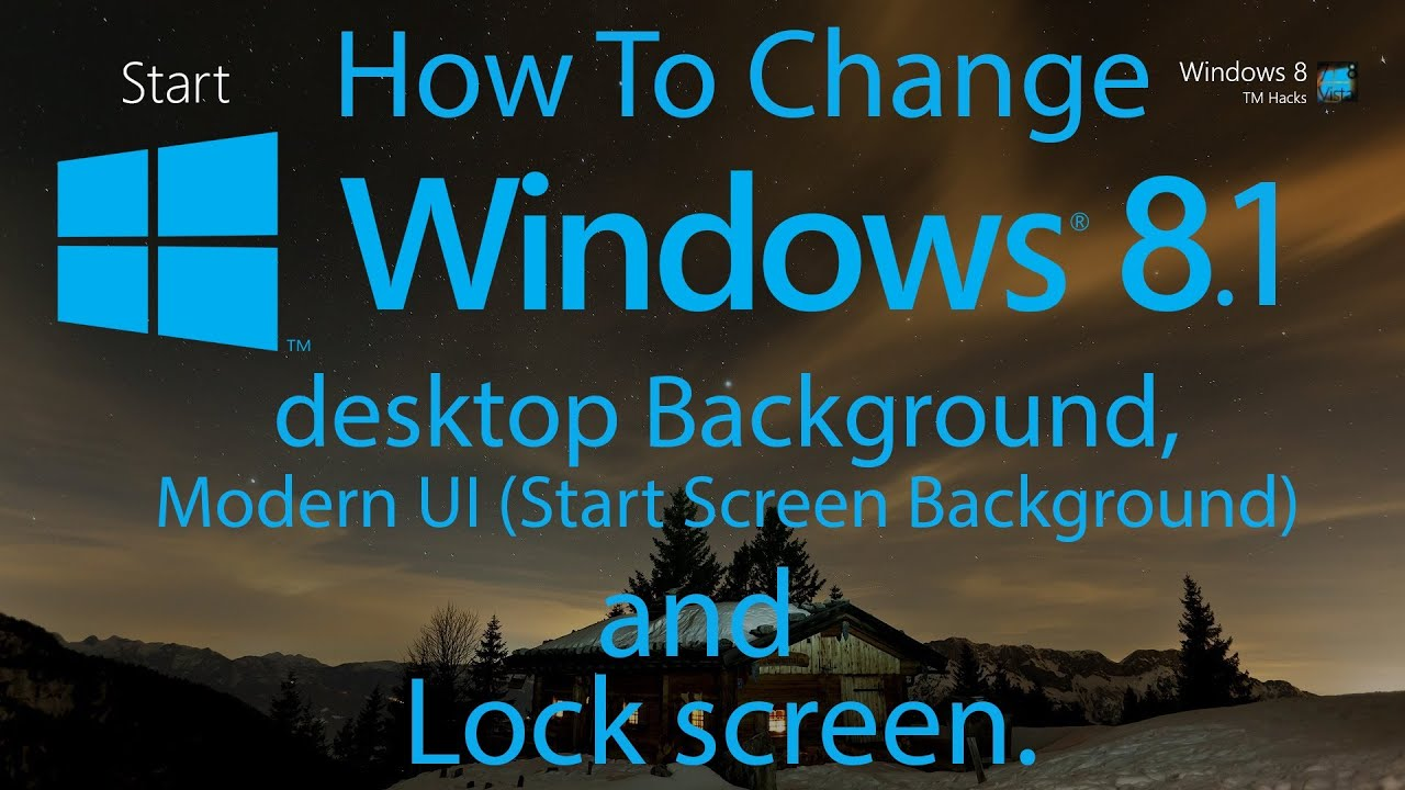 how to change windows 8 1 desktop background modern ui start screen background and lock screen youtube