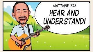 HEAR AND UNDERSTAND! Scripture Song - Matthew 13:23
