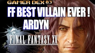 FINAL FANTASY XV: Ardyn Best Villain Ever ! Vi spiego perchè. [spoiler alert]