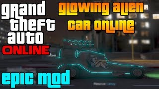 GTA Online - NEW MODDED ALIEN CAR (Glowing Spaceship Tutorial) [GTA V Multiplayer]