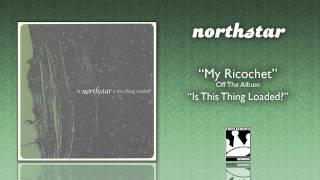 "Northstar ""My Ricochet"""