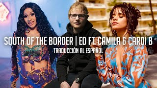 South Of The Border - Ed Sheeran ft. Camila Cabello & Cardi B (Traducción al Español)