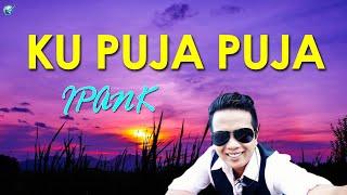 Download IPANK - KU PUJA PUJA [LIRIK] LAGU SLOW ROCK TERBAIK