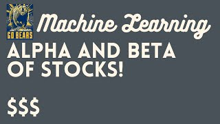 Alpha and Beta of Stocks, Intro to Machine learning - Block 4.1