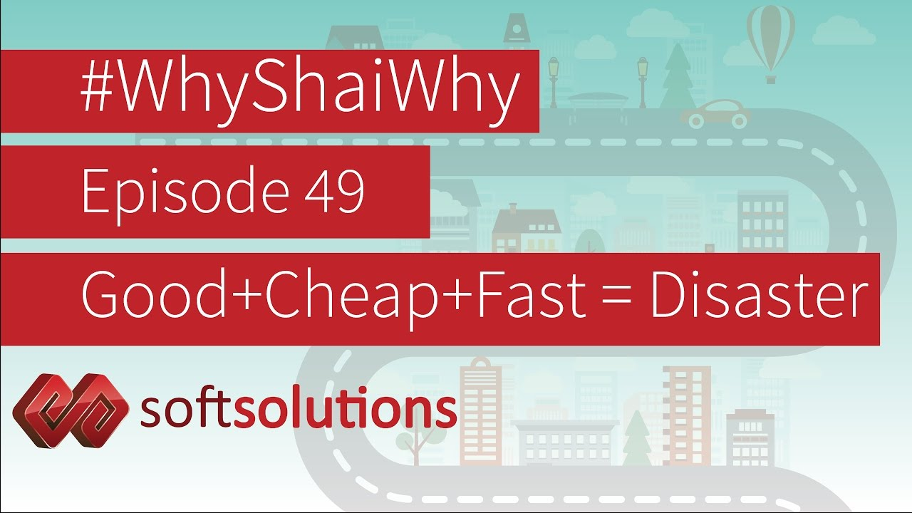 Good + Cheap + Fast = Disaster! - #WhyShaiWhy Ep 49