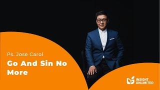 Ps. Jose Carol - Go And Sin No More