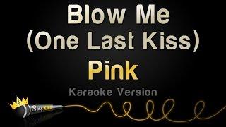 Pink - Blow Me (One Last Kiss) (Karaoke Version)