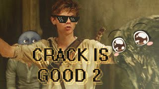 CRACK IS GOOD 2 | The Maze Runner