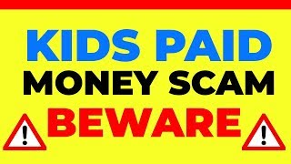 Kids Paid Money Scam - Watch This BEFORE You Join