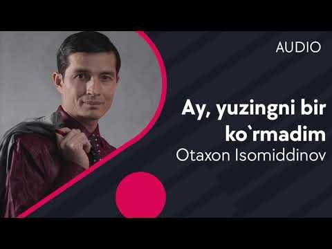 Otaxon Isomiddinov - Ay Yuzingni Bir Ko'rmadim
