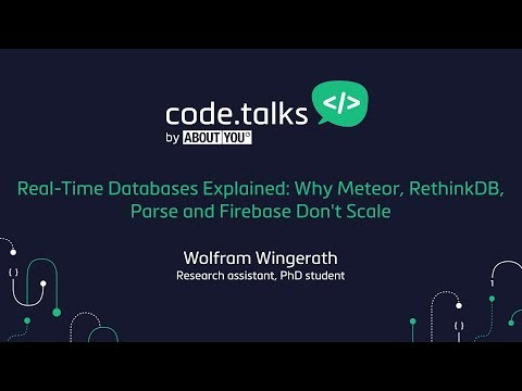 code.talks 2017 - Real-Time Databases Explained: Why Meteor, RethinkDB, Parse & Firebase Don't Scale