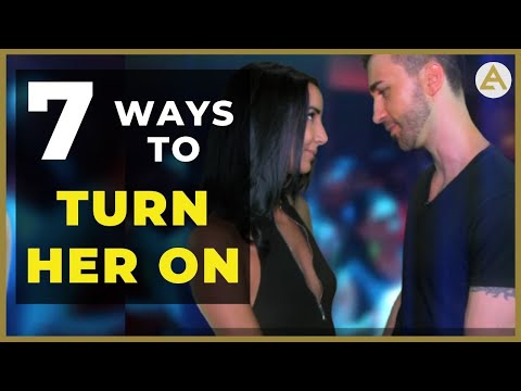 "7 Ways To Turn Things Sexual & ""Turn Her On"" In the Moment"