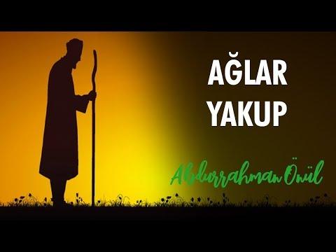 Ağlar Yakup Ağlar Yusufum Diye - Abdurrahman Önül | İlahiler
