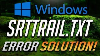 Fix Error SrtTrail.txt Log in Windows 10/8/7 - [Tutorial]