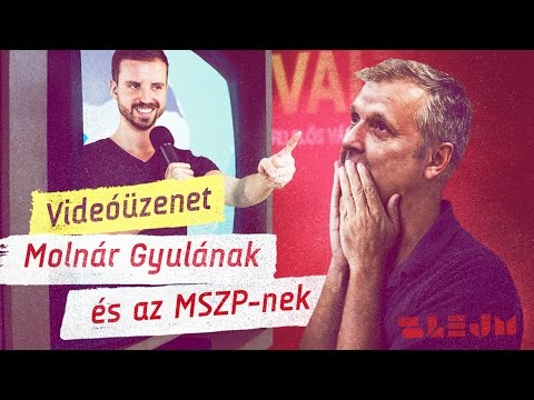 Videóüzenet Molnár Gyulának és az MSZP-nek!