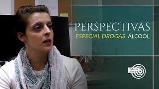Perspectivas | ESPECIAL DROGAS | - Álcool