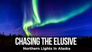 Alaska Bound 15: Chasing the Elusive Northern Lights