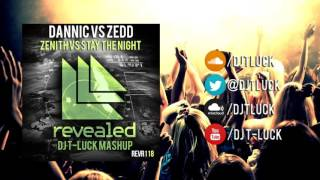 Dannic VS Zedd - Zenith vs Stay the Night(DJ T-LUCK MashUP)