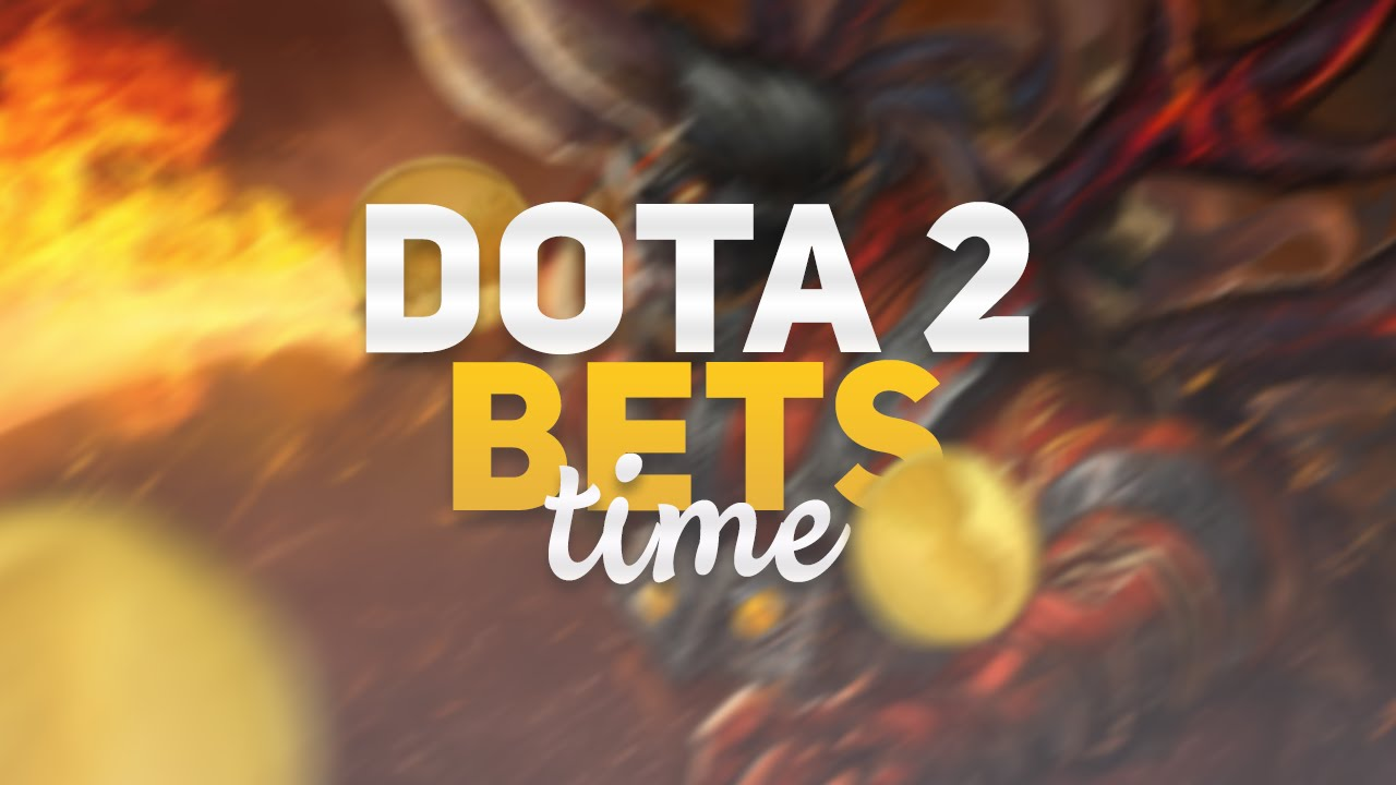 dota 2 bets time 1 youtube