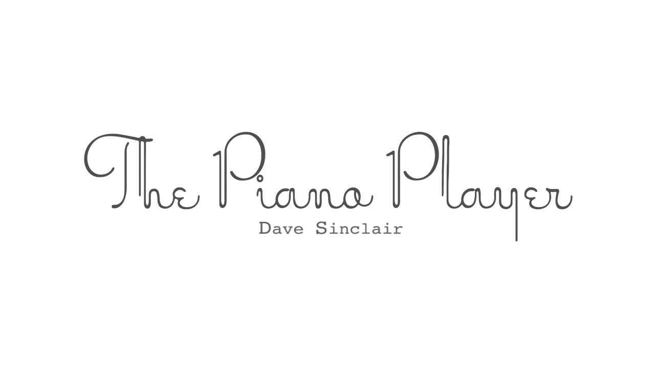 Dave Sinclair - The Piano Player