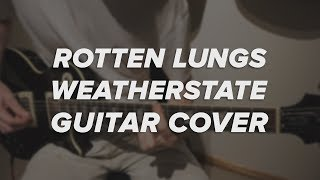 """Rotten Lungs"" — Weatherstate (Guitar cover)"