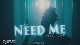 Eminem - Need Me (feat. Pink) Lyrics