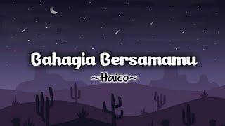 Haico - Bahagia Bersamamu ( Official musik Lirik )