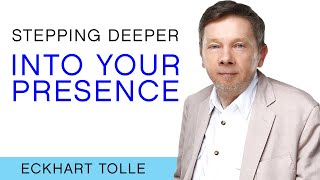 How Do I Step More Deeply Into Presence?