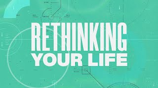 Rethinking Your Life: Week 8 - Pastor Travis Goodman