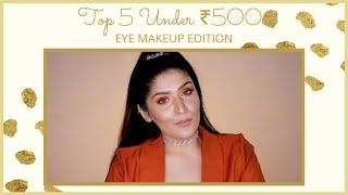 Top 5 Under ₹500 | Eye Makeup Edition | Shreya Jain
