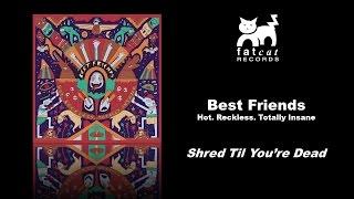 Best Friends - Shred Til You