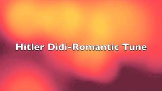 Hitler Didi-Romantic Tune