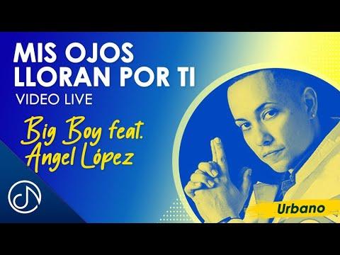 Mis Ojos Lloran Por Ti - Big Boy feat. Angel López (En Vivo)