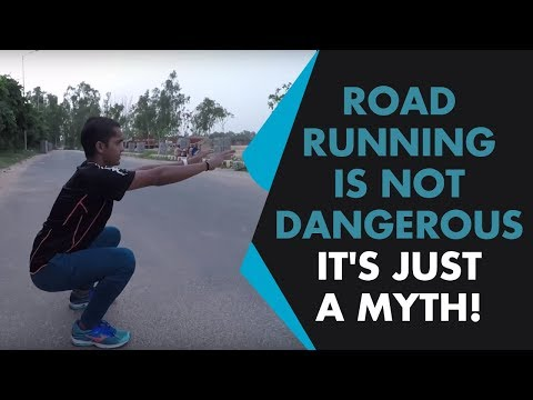 Road Running is not dangerous, it's just a Myth!