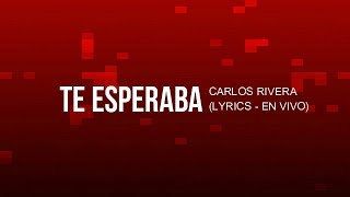 Te esperaba - Carlos Rivera (Lyrics - En Vivo)