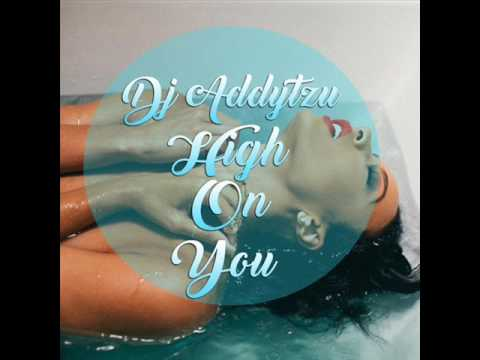 Dj Addytzu - High On You . November 2016