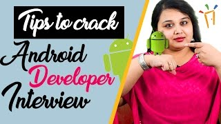 How to crack an Android developer job Interview? –Interview tips, Guide for campus placements